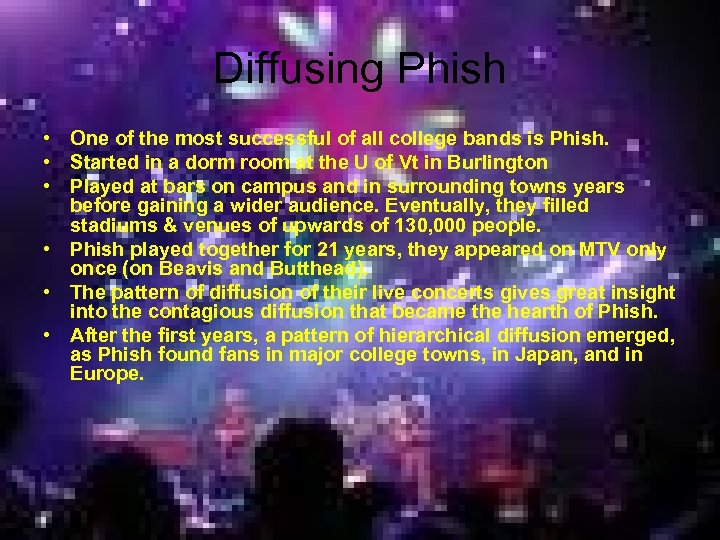 Diffusing Phish • One of the most successful of all college bands is Phish.
