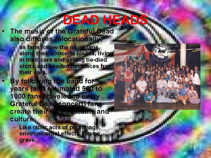 DEAD HEADS • The music of the Grateful Dead also diffuses relocationally, – as