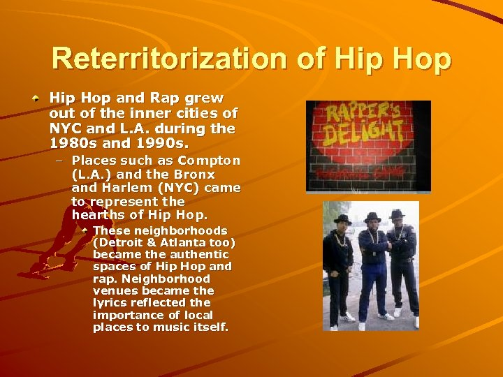 Reterritorization of Hip Hop and Rap grew out of the inner cities of NYC
