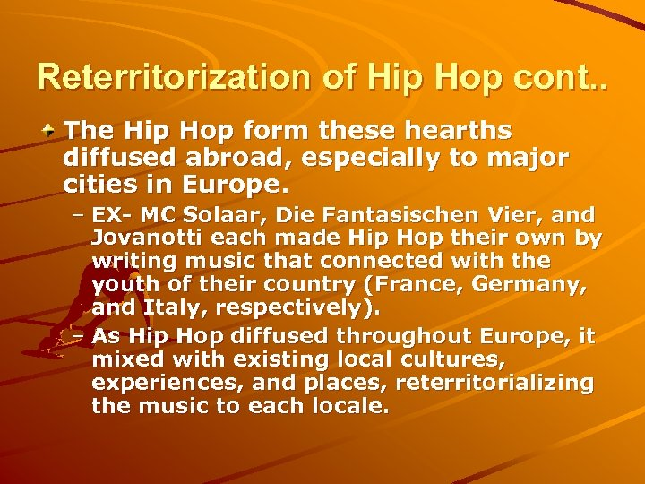 Reterritorization of Hip Hop cont. . The Hip Hop form these hearths diffused abroad,