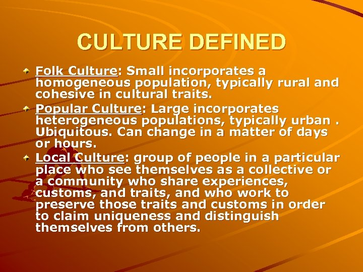 CULTURE DEFINED Folk Culture: Small incorporates a homogeneous population, typically rural and cohesive in
