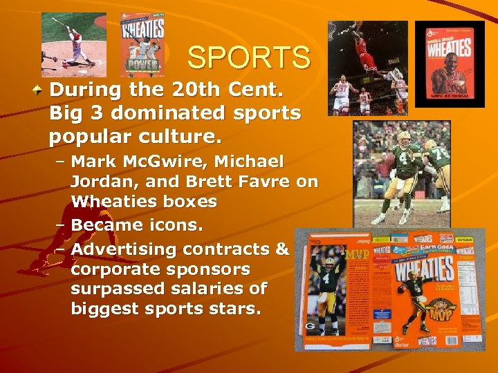 SPORTS During the 20 th Cent. Big 3 dominated sports popular culture. – Mark