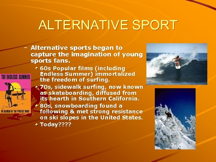 ALTERNATIVE SPORT – Alternative sports began to capture the imagination of young sports fans.
