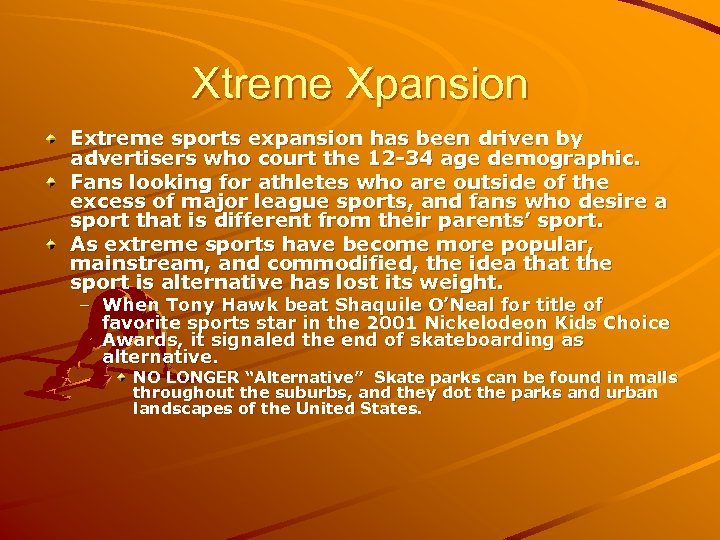 Xtreme Xpansion Extreme sports expansion has been driven by advertisers who court the 12