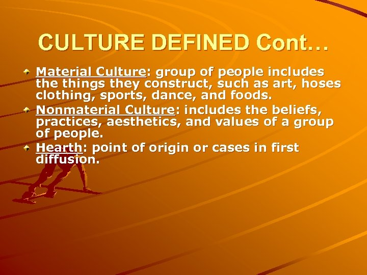 CULTURE DEFINED Cont… Material Culture: group of people includes the things they construct, such