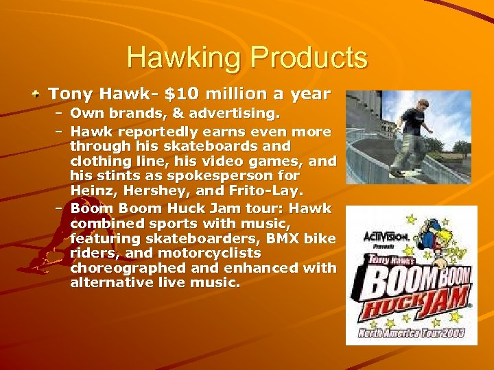Hawking Products Tony Hawk- $10 million a year – Own brands, & advertising. –