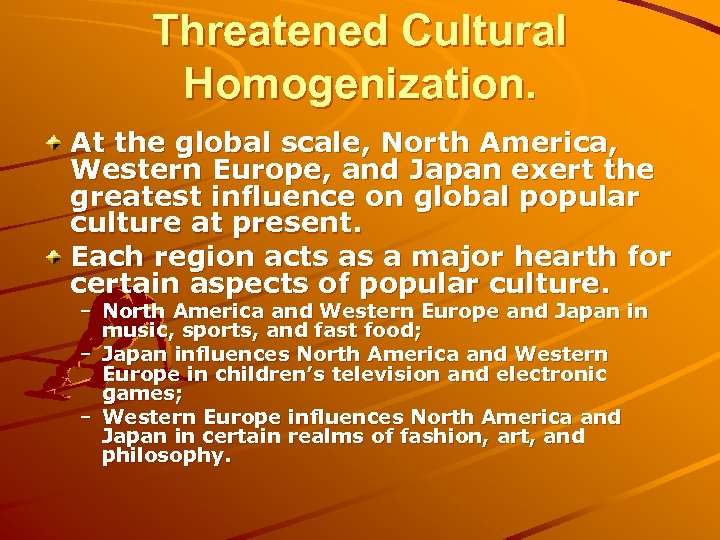 Threatened Cultural Homogenization. At the global scale, North America, Western Europe, and Japan exert