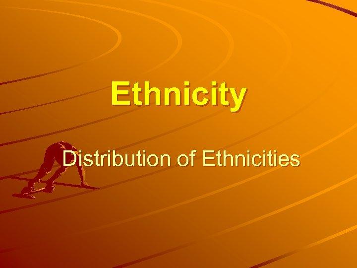 Ethnicity Distribution of Ethnicities