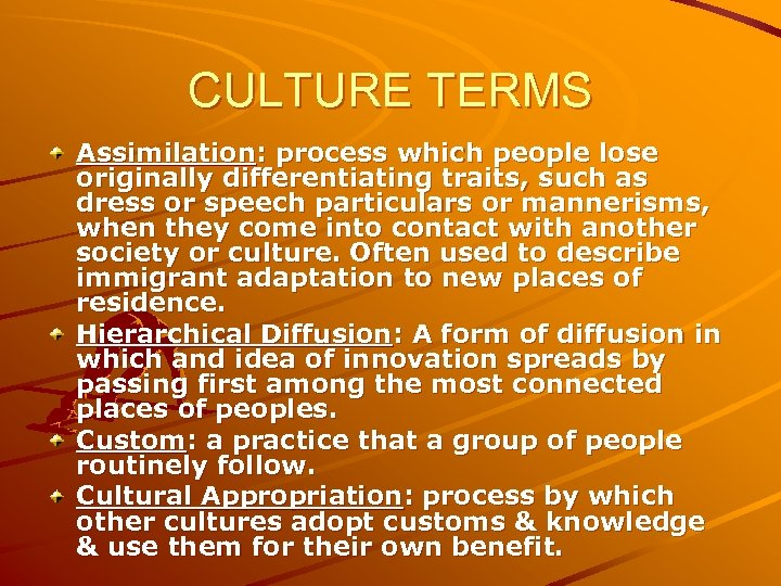 CULTURE TERMS Assimilation: process which people lose originally differentiating traits, such as dress or
