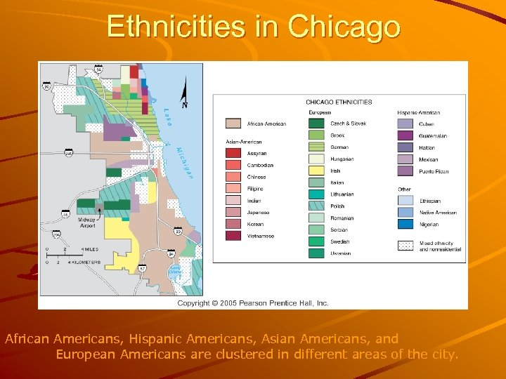 Ethnicities in Chicago African Americans, Hispanic Americans, Asian Americans, and European Americans are clustered