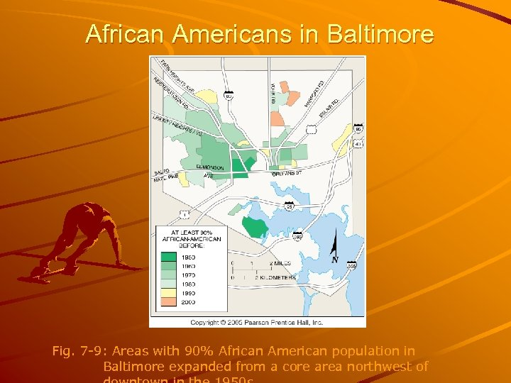 African Americans in Baltimore Fig. 7 -9: Areas with 90% African American population in
