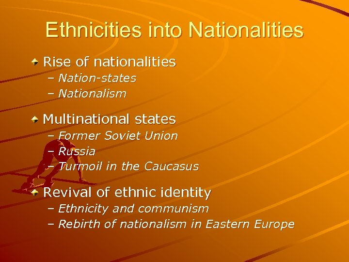 Ethnicities into Nationalities Rise of nationalities – Nation-states – Nationalism Multinational states – Former