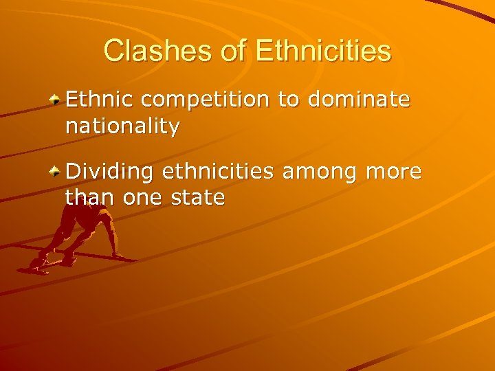 Clashes of Ethnicities Ethnic competition to dominate nationality Dividing ethnicities among more than one