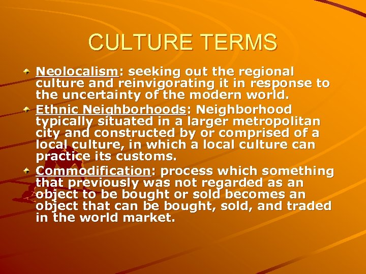 CULTURE TERMS Neolocalism: seeking out the regional culture and reinvigorating it in response to