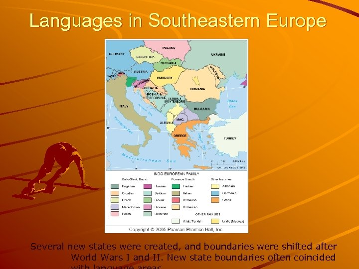 Languages in Southeastern Europe Several new states were created, and boundaries were shifted after