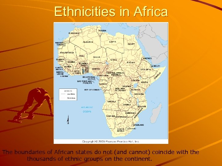 Ethnicities in Africa The boundaries of African states do not (and cannot) coincide with