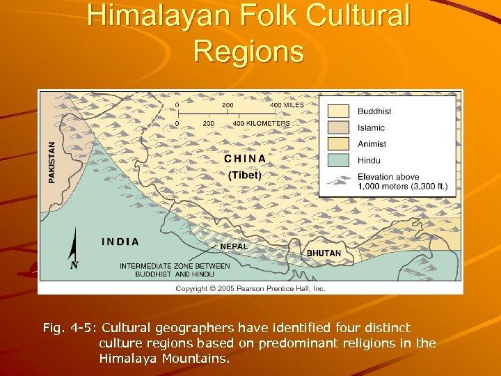 Himalayan Folk Cultural Regions Fig. 4 -5: Cultural geographers have identified four distinct culture