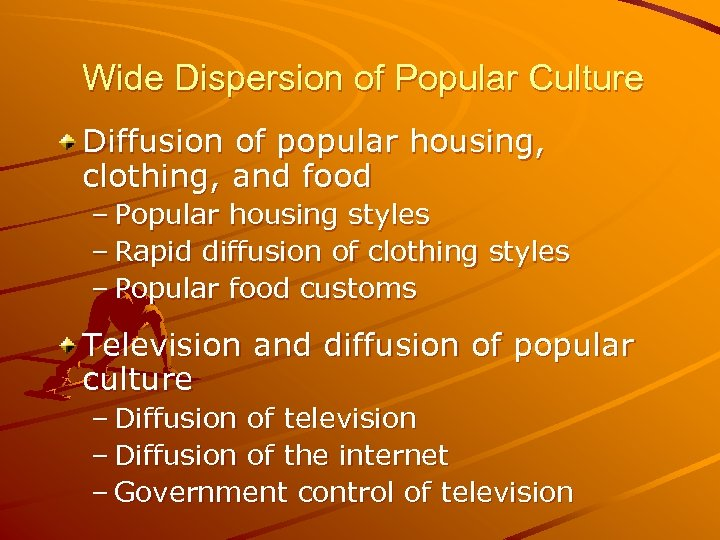 Wide Dispersion of Popular Culture Diffusion of popular housing, clothing, and food – Popular