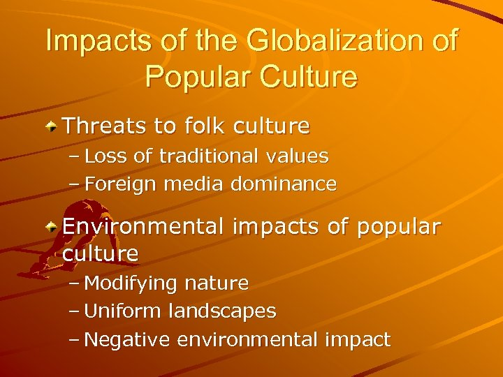 Impacts of the Globalization of Popular Culture Threats to folk culture – Loss of