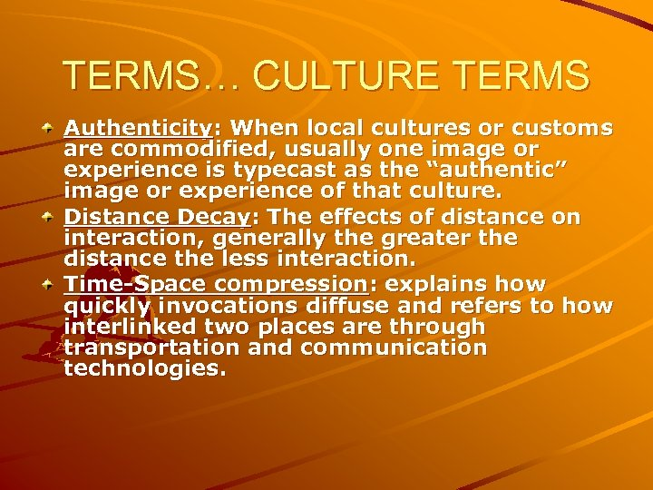 TERMS… CULTURE TERMS Authenticity: When local cultures or customs are commodified, usually one image