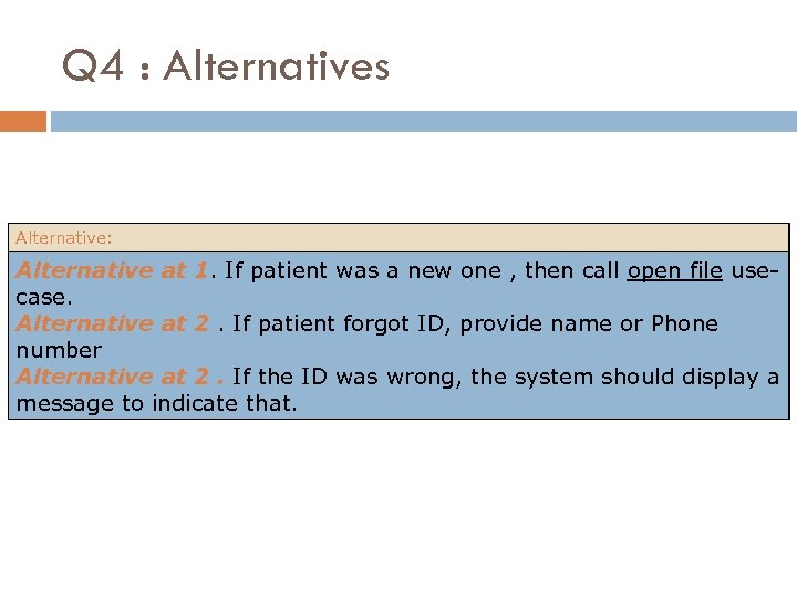 Q 4 : Alternatives Alternative: Alternative at 1. If patient was a new one
