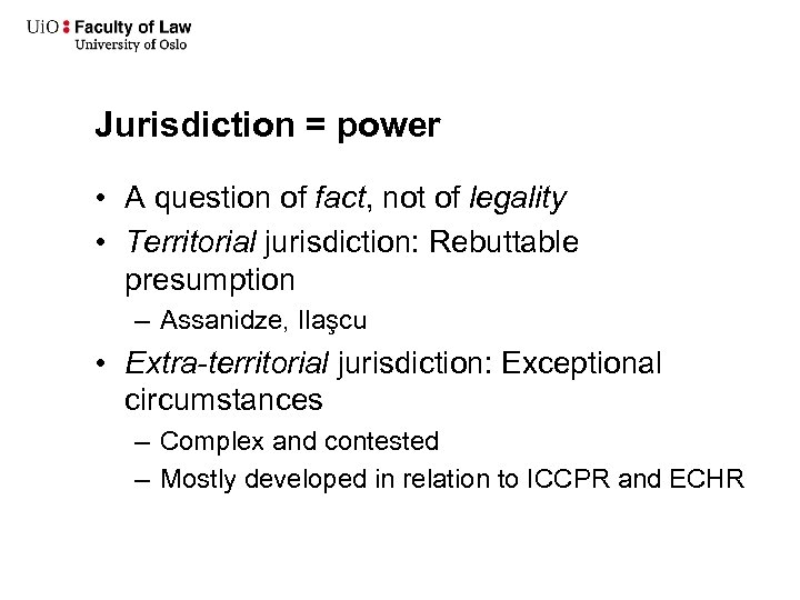 Jurisdiction = power • A question of fact, not of legality • Territorial jurisdiction: