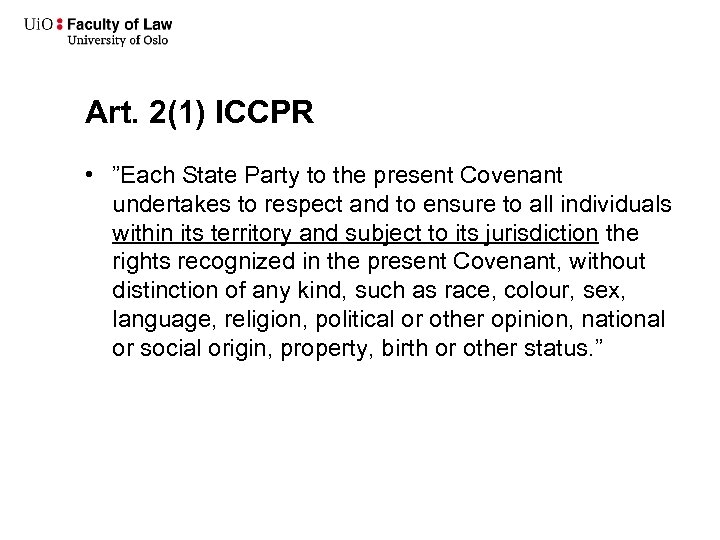 """Art. 2(1) ICCPR • """"Each State Party to the present Covenant undertakes to respect"""