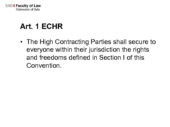 Art. 1 ECHR • The High Contracting Parties shall secure to everyone within their