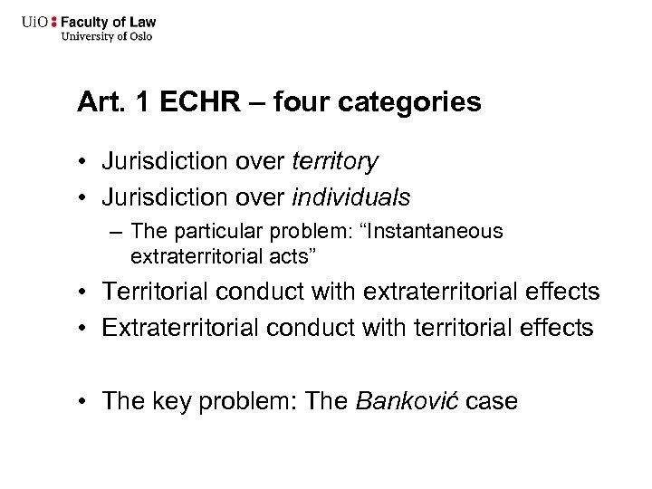 Art. 1 ECHR – four categories • Jurisdiction over territory • Jurisdiction over individuals