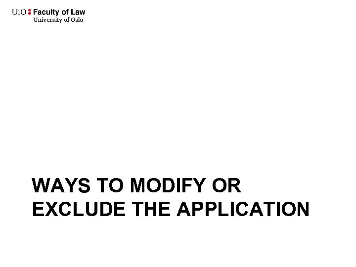 WAYS TO MODIFY OR EXCLUDE THE APPLICATION