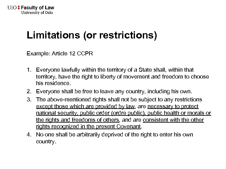 Limitations (or restrictions) Example: Article 12 CCPR 1. Everyone lawfully within the territory of