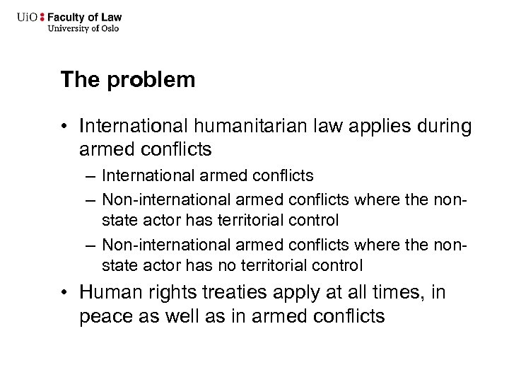 The problem • International humanitarian law applies during armed conflicts – International armed conflicts