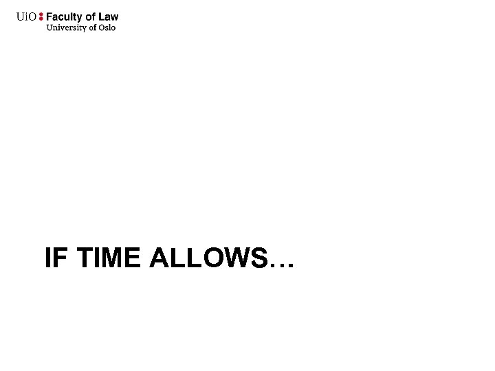 IF TIME ALLOWS…