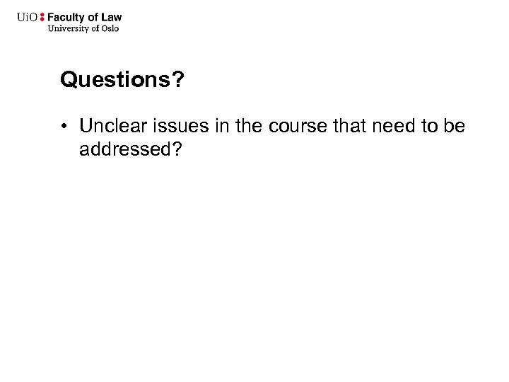 Questions? • Unclear issues in the course that need to be addressed?