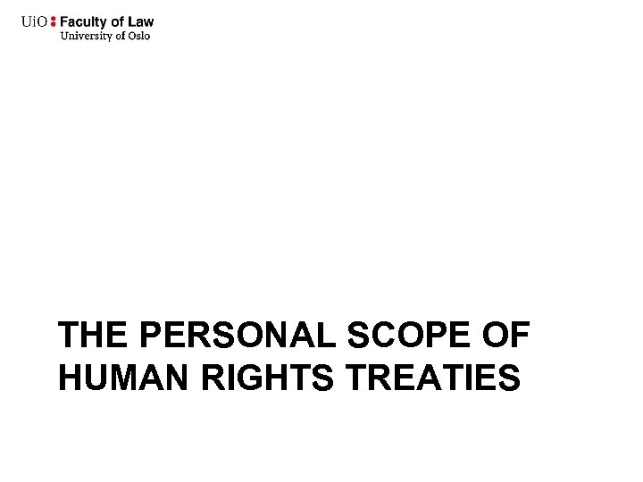 THE PERSONAL SCOPE OF HUMAN RIGHTS TREATIES