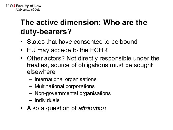 The active dimension: Who are the duty-bearers? • States that have consented to be