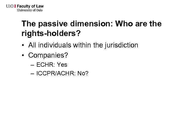 The passive dimension: Who are the rights-holders? • All individuals within the jurisdiction •