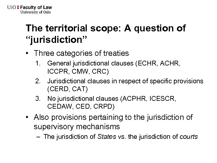 """The territorial scope: A question of """"jurisdiction"""" • Three categories of treaties 1. General"""