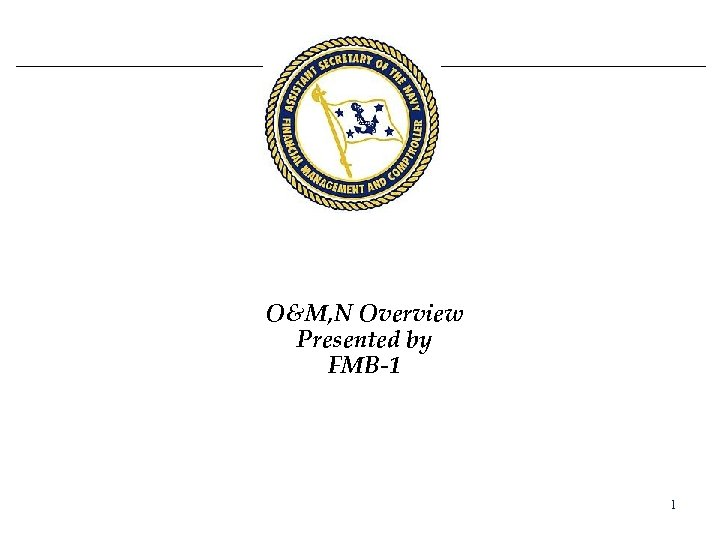 O&M, N Overview Presented by FMB-1 1