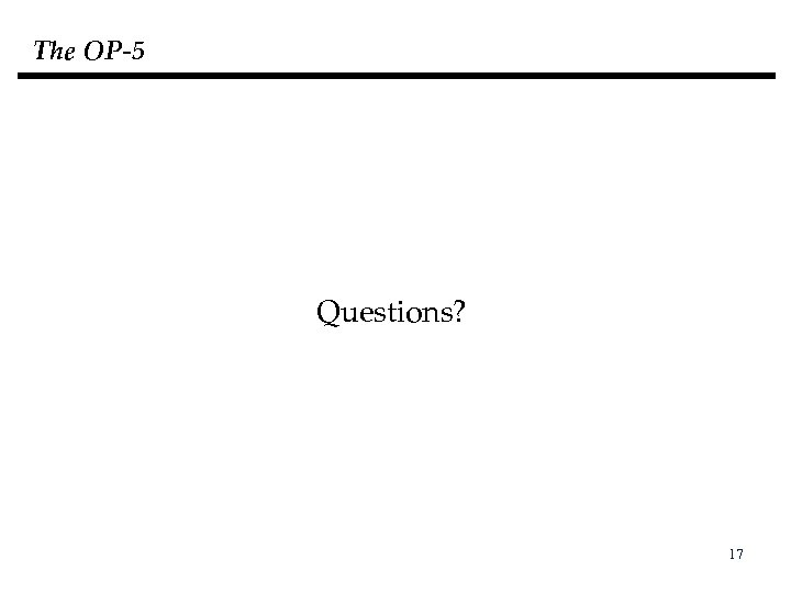 The OP-5 Questions? 17