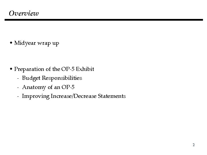 Overview • Midyear wrap up • Preparation of the OP-5 Exhibit - Budget Responsibilities