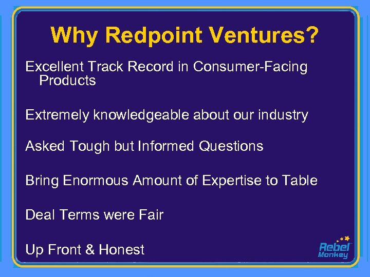 Why Redpoint Ventures? Excellent Track Record in Consumer-Facing Products Extremely knowledgeable about our industry