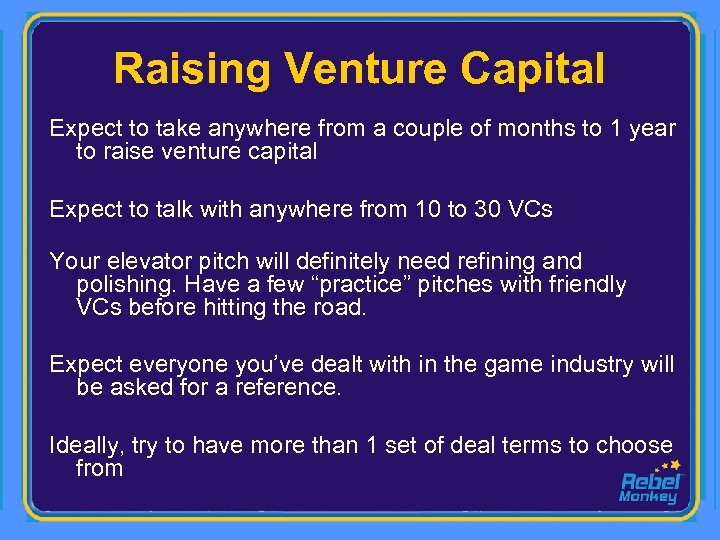 Raising Venture Capital Expect to take anywhere from a couple of months to 1