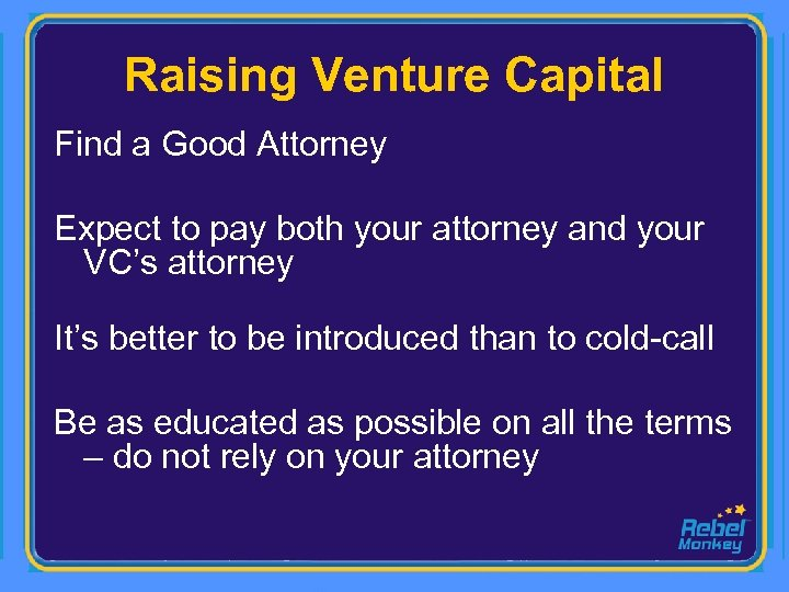 Raising Venture Capital Find a Good Attorney Expect to pay both your attorney and