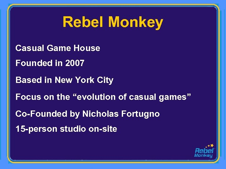 Rebel Monkey Casual Game House Founded in 2007 Based in New York City Focus