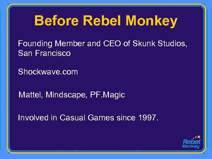 Before Rebel Monkey Founding Member and CEO of Skunk Studios, San Francisco Shockwave. com