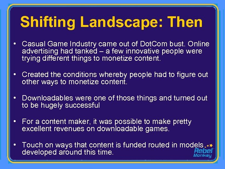 Shifting Landscape: Then • Casual Game Industry came out of Dot. Com bust. Online