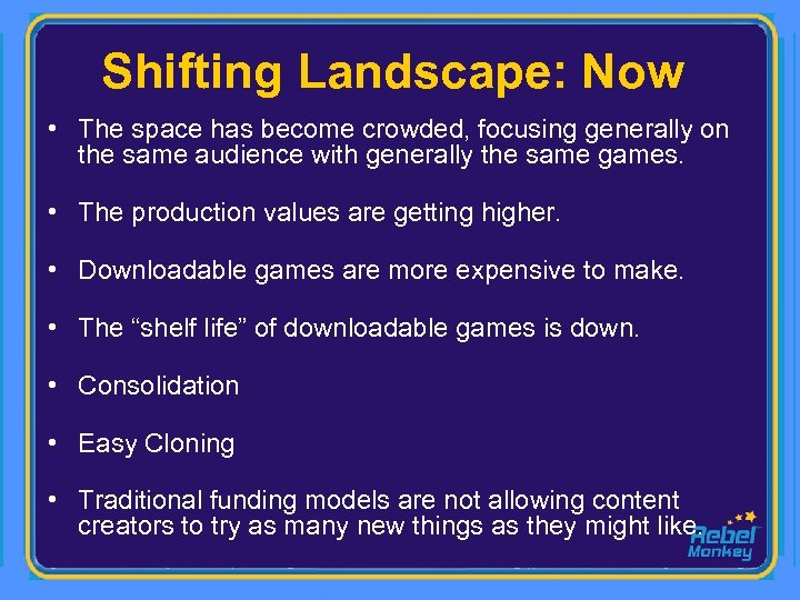Shifting Landscape: Now • The space has become crowded, focusing generally on the same