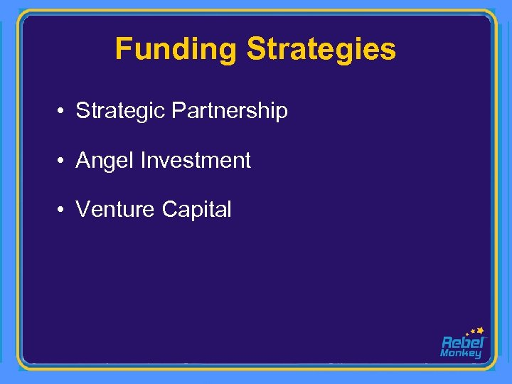 Funding Strategies • Strategic Partnership • Angel Investment • Venture Capital