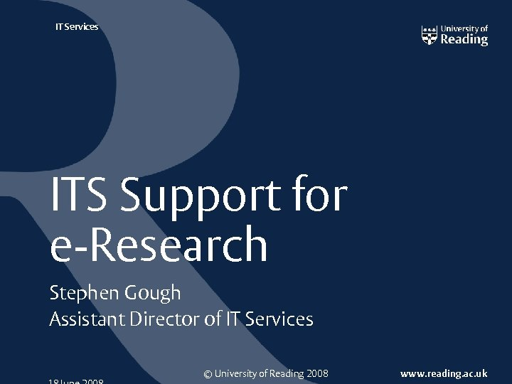 IT Services ITS Support for e Research Stephen Gough Assistant Director of IT Services